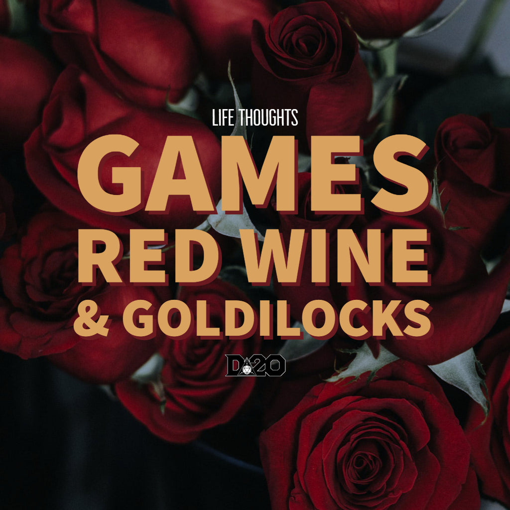 Life Thoughts: Games, Red Wine, and Goldilocks