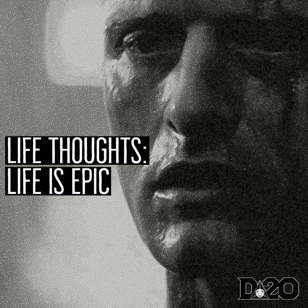 Life Thoughts: Life is Epic