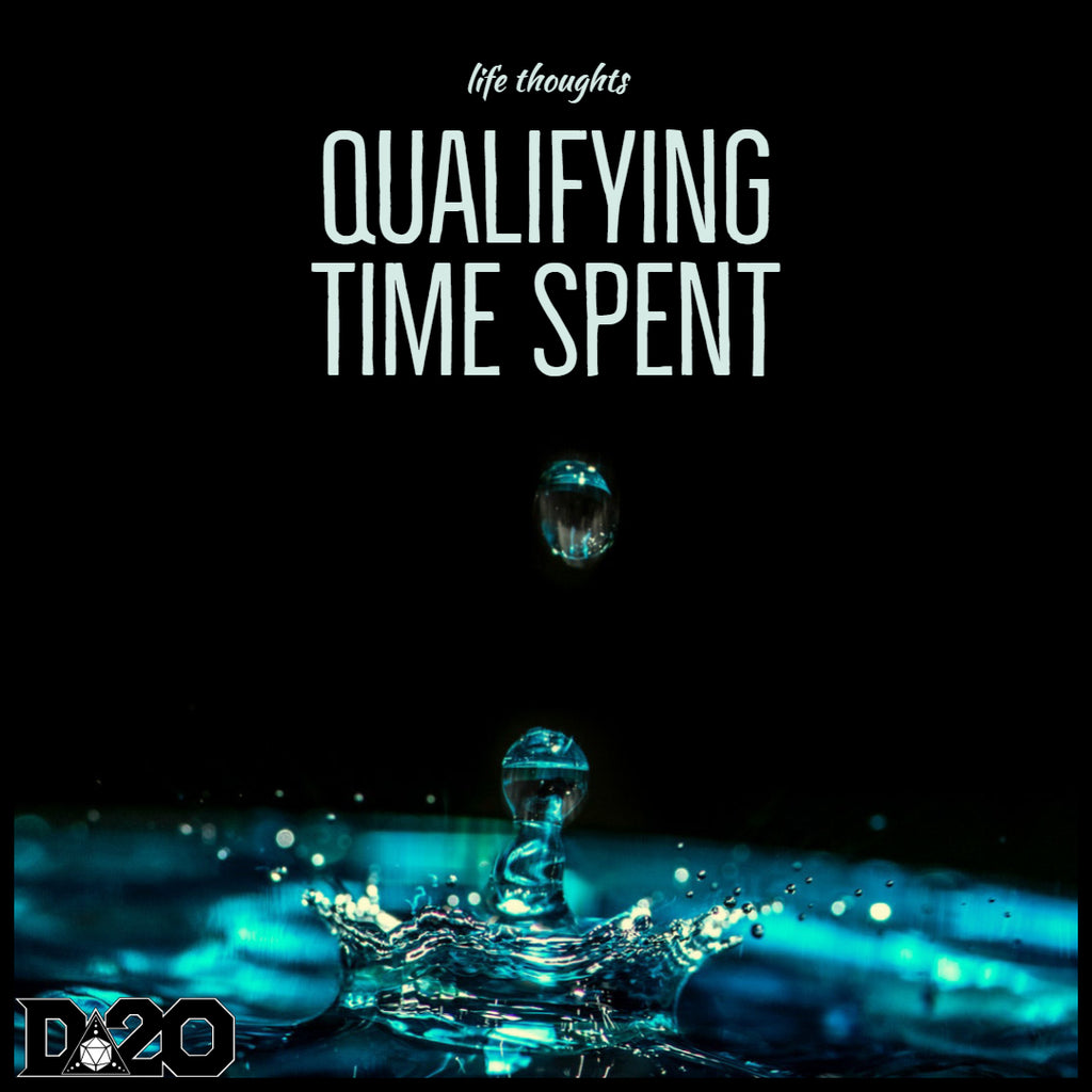 Life Thoughts: Qualifying Time Spent