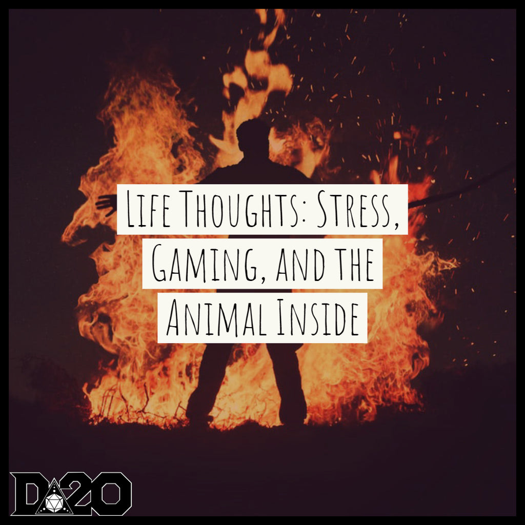 Life Thoughts: Stress, Gaming, and the Animal Inside