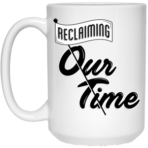 Reclaiming Our Time Large Mug | Feminist Mug | Rani Bee - Feminist T Shirts & Apparel