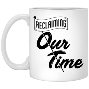 Reclaiming Our Time White Mug | Feminist Mug | Rani Bee - Feminist T Shirts & Apparel