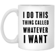 I do Whatever I Want  Mug | Feminist Accessories | Rani Bee - Feminist T Shirts & Apparel