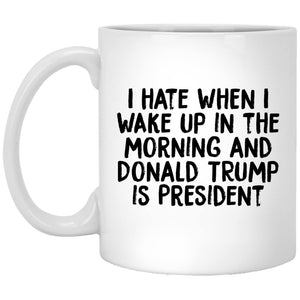 I hate when I wake up and Trump is president | Mug | Rani Bee - Feminist T Shirts & Apparel