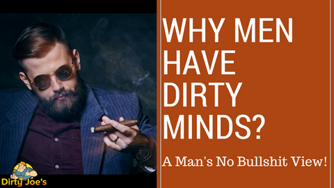 """Why men have dirty minds?"" A blog post by Dirtyjoe.co"