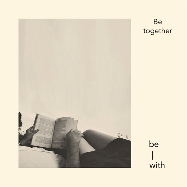 be-with relationship gift being together