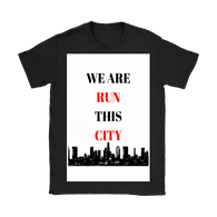 "WOMEN'S SHIRTS- FREE SHIPPING- ""WE RUN THIS CITY"""