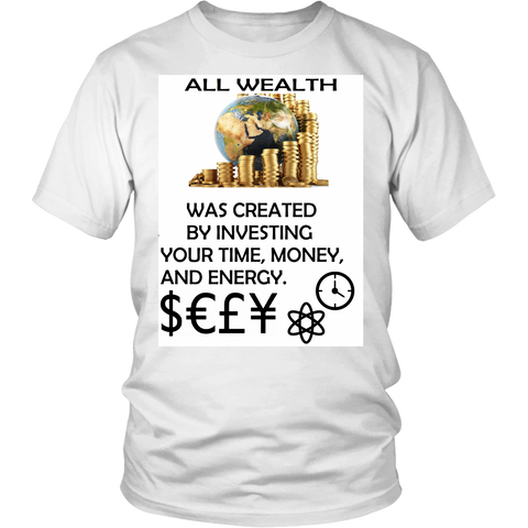 "Shirts - "" ALL WEALTH  WAS CREATED BY INVESTING  YOUR TIME, MONEY, AND ENERGY.""-FREE SHIPPING"