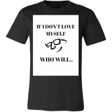 "Mens T-SHIRTS- FREE SHIPPING- ""IF I DON'T LOVE MYSELF- WHO WILL"""