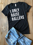 I Only Raise Ballers Shirt