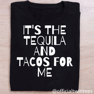 It's the tequilla and tacos for me