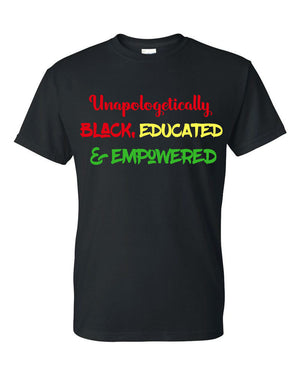 Unapologetically Black, Educated, & Empowered T-shirt