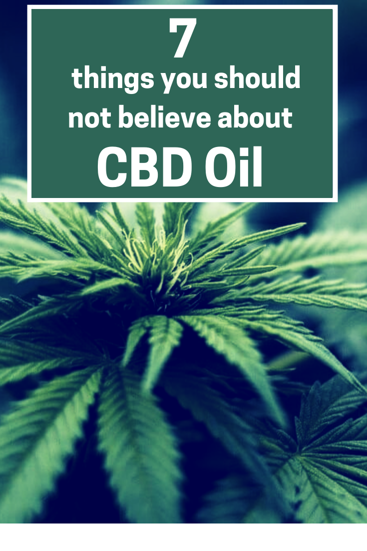 7 things You Should Not Believe about CBD