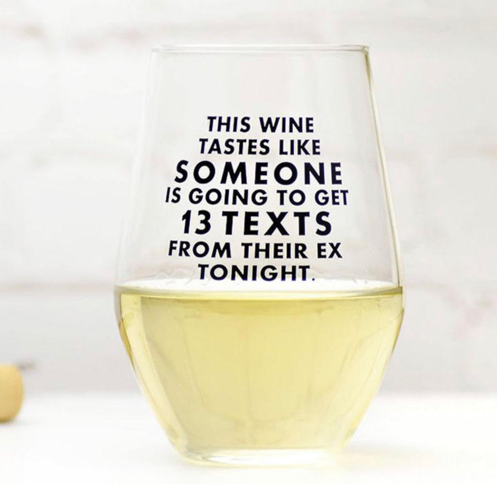 This wine tastes like someone is going to get 13 texts from their ex tonight.  Wine glass size: 19 oz