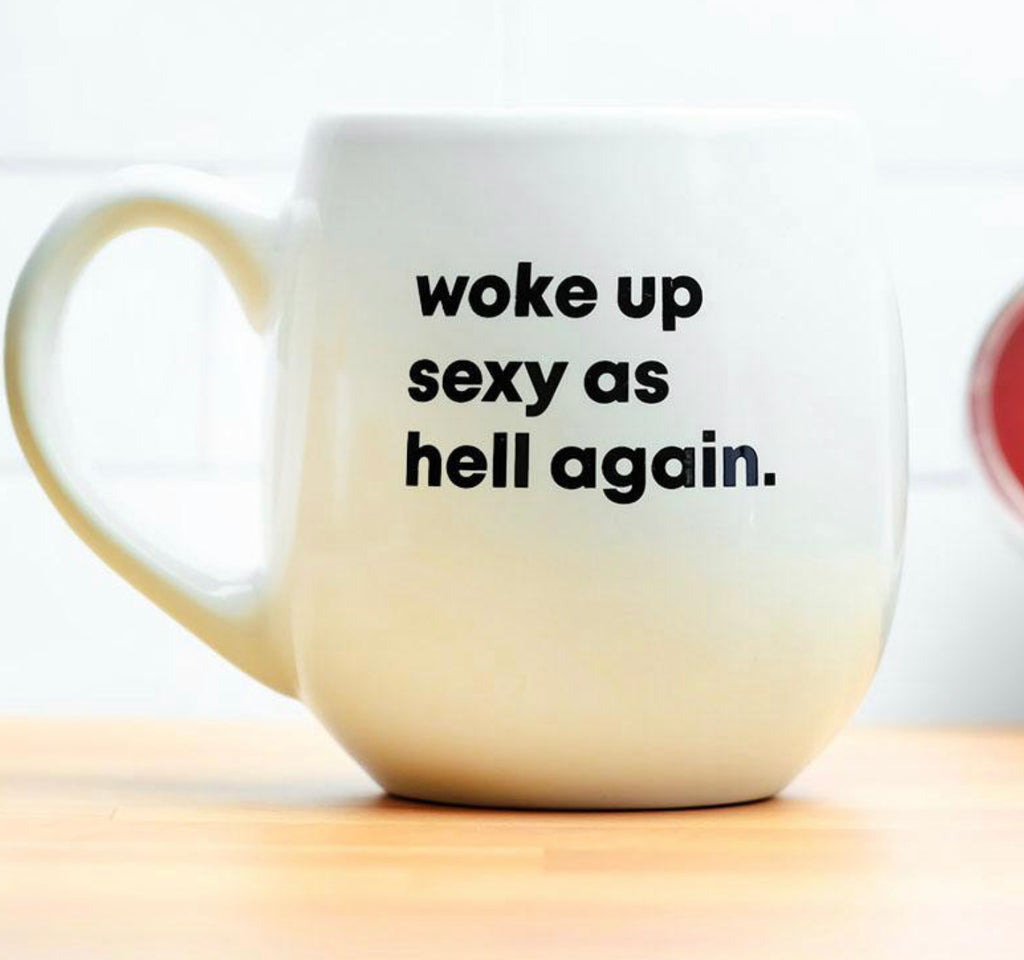 Woke up sexy as hell again.  Ceramic Coffee Mug Dimensions: 15 oz
