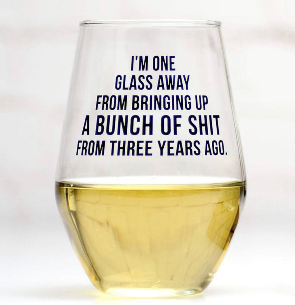 I'm One Glass Away... Wine Glass