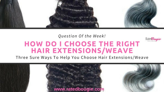 Question of The Week: How Do I Choose The Right Hair Extensions/Weave?
