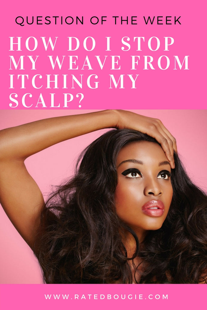 Question of the Week: How Do I Stop My Weave From Itching My Scalp?