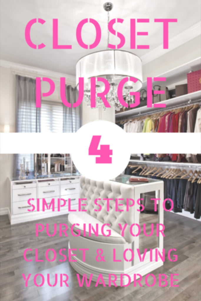 LETS PURGE YOUR CLOSET & FALL IN LOVE WITH YOUR WARDROBE AGAIN