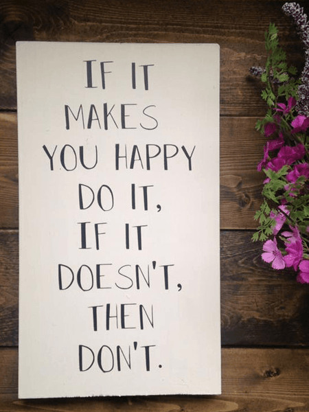 If it makes you Happy, Do It Sign