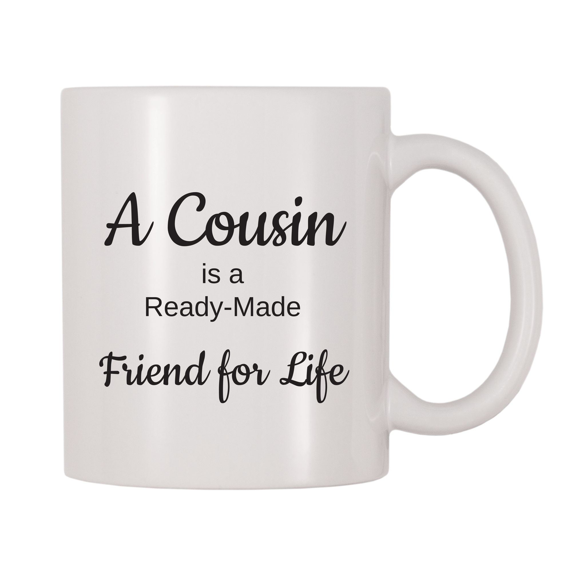 A Cousin Is A Ready-Made Friend For Life 11oz Coffee Mug