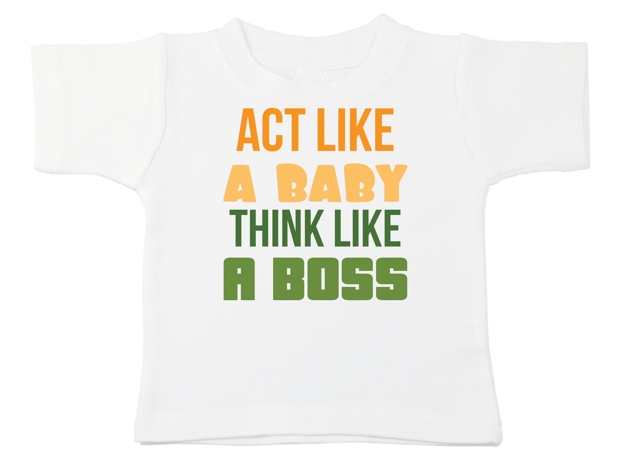 Act Like A Baby Think Like A Boss Tee