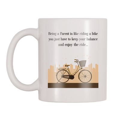Being A Parent Is Like Riding A Bike, You Just Have To Keep Your Balance And Enjoy The Ride 11oz Coffee Mug