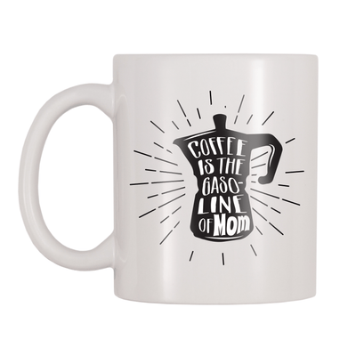Coffee Is The Gasoline Of Mom 11oz Coffee Mug