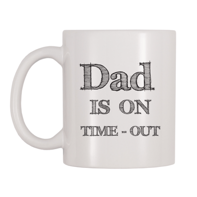 Dad Is On Time Out 11oz Coffee Mug