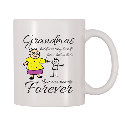 Grandmas Hold Tiny Hands For A Little While But Our Hearts Forever 11oz Coffee Mug