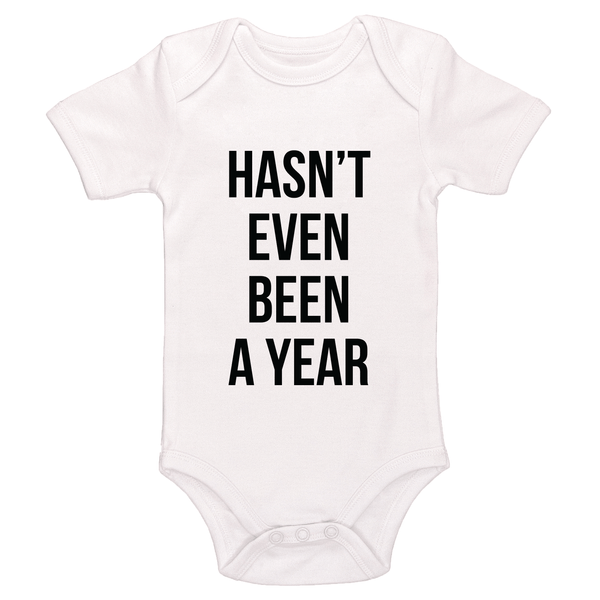 Hasn't Even Been A Year Baby / Toddler Bodysuit