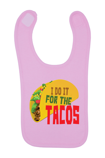 I Do It For The Tacos Baby Bib, 0-24 Months