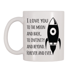 I Love You To The Moon And Back, To Infinity And Beyond Forever And Ever 11oz Coffee Mug
