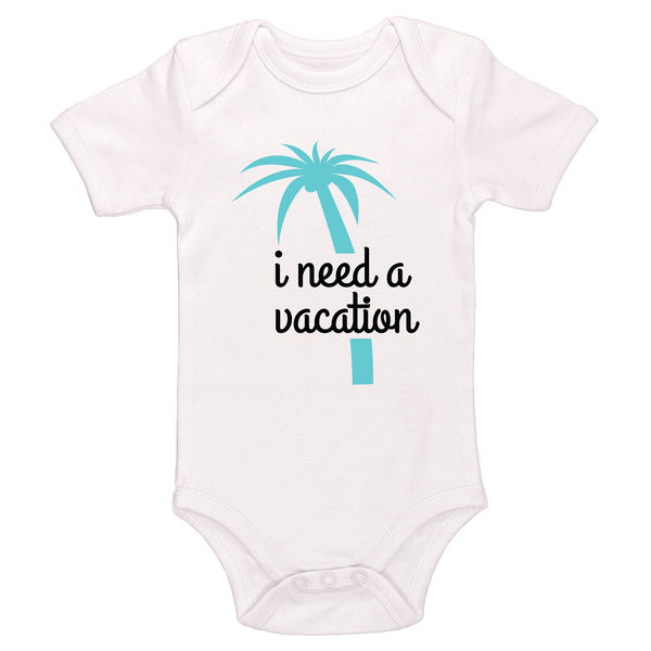I Need A Vacation Baby / Toddler Bodysuit