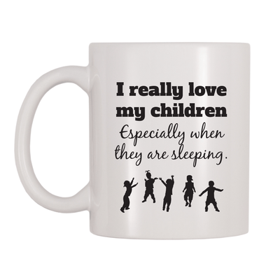 I Really Love My Children Specially When They Are Sleeping 11oz Coffee Mug