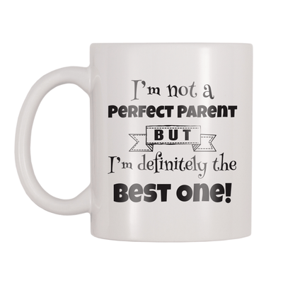 I'm Not A Perfect Parent But I'm Definitely The Best One 11oz Coffee Mug