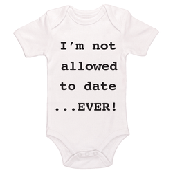 I'm Not Allowed To Date ...Ever! Baby / Toddler Bodysuit