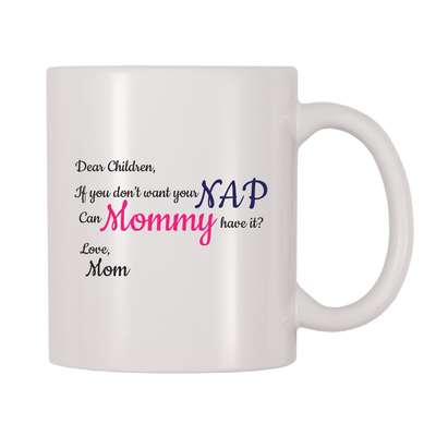 Dear Children, If You Don't Want Your Nap Can Mommy Have It? 11oz Coffee Mug