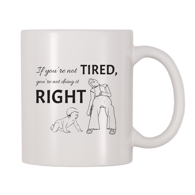 If You're Not Tired, You're Not Doing It Right 11oz Coffee Mug
