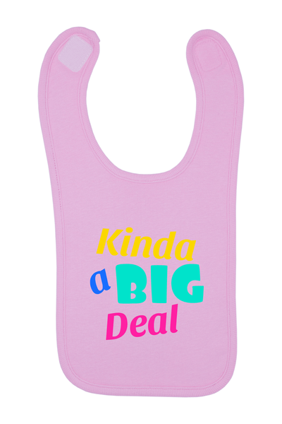Kinda A Big Deal Baby Bib, 0-24 Months