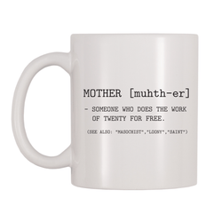 Mother – Someone Who Does The Work Of Twenty For Free 11oz Coffee Mug