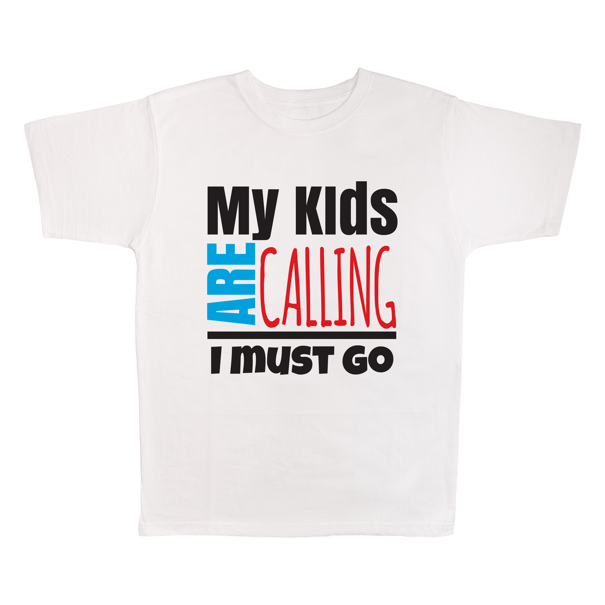 My Kids Are Calling I Must Go, 100% Polyester Adult Shirt