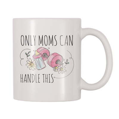 Only Moms Can Handle This 11oz Coffee Mug