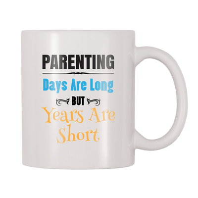 Parenting, Days Are Long But Years Are Short 11oz Coffee Mug