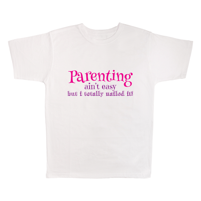Parenting Ain't Easy But I Totally Nailed It, 100% Polyester Adult Shirt