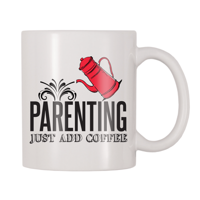 Parenting Just Add Coffee 11oz Coffee Mug