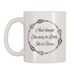 And Though She (or) He May Be Little, She (or) He Is Fierce 11oz Coffee Mug