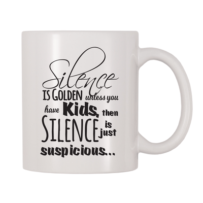 Silence Is Golden Unless You Have Kids, Then Silence Is Just Suspicious 11oz Coffee Mug