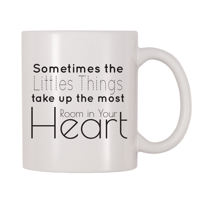 Sometimes The Little Things Take Up The Most Room In Your Heart 11oz Coffee Mug