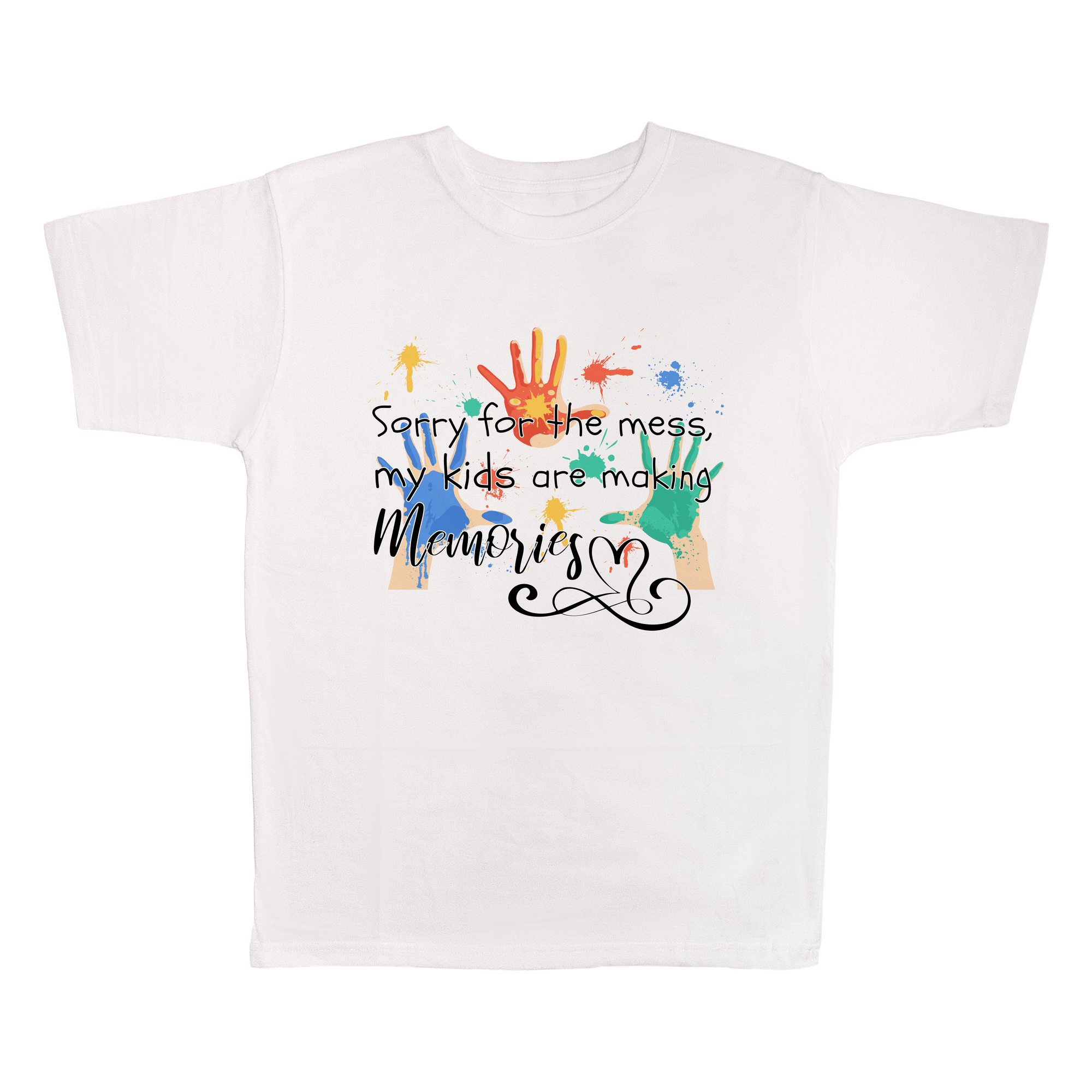 Sorry For The Mess, My Kids Are Making Memories, 100% Polyester Adult Shirt